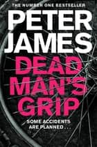 Dead Man's Grip: A Roy Grace Novel 7 ebook by Peter James