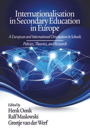 Internationalisation in Secondary Education in Europe - A European and International Orientation in Schools Policies, Theories and Research ebook by Henk Oonk,Ralf Maslowski,Greetje van der Werf