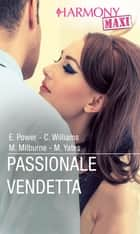 Passionale vendetta - Harmony Maxi ebook by Elizabeth Power, Cathy Williams, Melanie Milburne,...