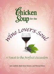 Chicken Soup for the Wine Lover's Soul - A Toast to the Perfect Occasion ebook by Jack Canfield,Mark Victor Hansen