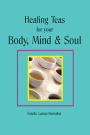 Healing Teas for your Body, Mind & Soul ebook by Kobo.Web.Store.Products.Fields.ContributorFieldViewModel