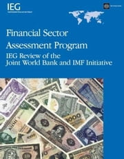Financial Sector Assessment Program: Ieg Review of the Joint World Bank and IMF Initiative ebook by Chu, Lily L.