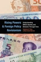 Rising Powers and Foreign Policy Revisionism - Understanding BRICS Identity and Behavior Through Time ebook by Cameron G Thies, Mark David Nieman