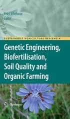Genetic Engineering, Biofertilisation, Soil Quality and Organic Farming ebook by Eric Lichtfouse