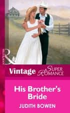 His Brother's Bride (Mills & Boon Vintage Superromance) ebook by Judith Bowen