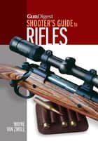 Gun Digest Shooter's Guide to Rifles ebook by Wayne van Zwoll