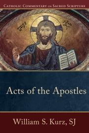 Acts of the Apostles (Catholic Commentary on Sacred Scripture) ebook by William S. SJ Kurz,Peter Williamson,Mary Healy,Kevin Perrotta