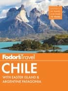 Fodor's Chile - with Easter Island & Patagonia ebook by Fodor's Travel Guides