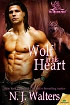 Wolf in his Heart ebook by N.J. Walters
