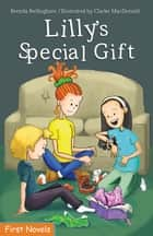 Lilly's Special Gift ebook by Brenda Bellingham,Clarke MacDonald