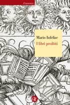 I libri proibiti - Da Gutenberg all'Encyclopédie ebook by Mario Infelise