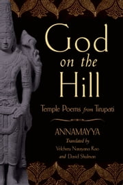 God on the Hill - Temple Poems from Tirupati ebook by Annamayya,Velcheru Narayana Rao,David Shulman