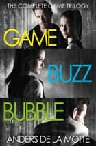 The Complete Game Trilogy: Game, Buzz, Bubble ebook by Anders de la Motte