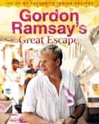 Gordon Ramsay's Great Escape: 100 of my favourite Indian recipes ebook by Gordon Ramsay