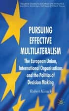 Pursuing Effective Multilateralism ebook by R. Kissack