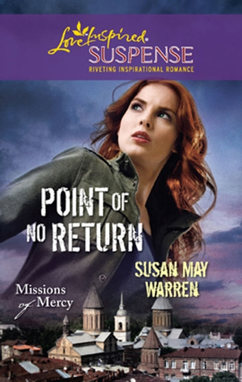 Point Of No Return (Mills & Boon Love Inspired) (Missions of Mercy, Book 1) ebook by Susan May Warren