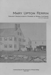 Mary Upton Ferrin: Earliest Massachusetts Pioneer In Woman Suffrage ebook by S.M. Smoller