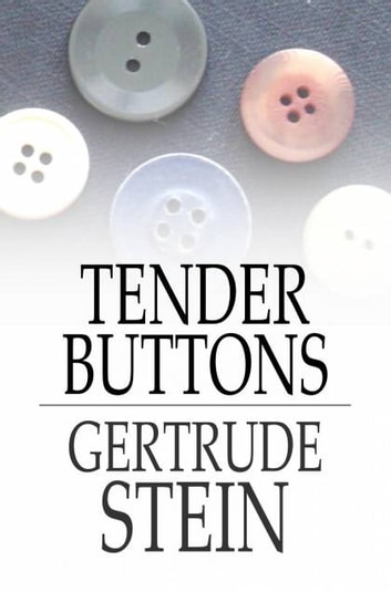 Tender Buttons: Objects, Food, Rooms - Objects, Food, Rooms ebook by Gertrude Stein