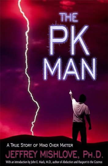 The PK Man - A True Story of Mind Over Matter ebook by Jeffrey Mishlove