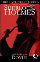Sherlock Holmes - The Complete Collection (+ Bonus: the unofficial stories) ebook by Arthur Conan Doyle