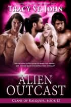 Alien Outcast ebook by Tracy St. John