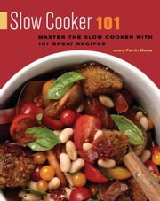 Slow Cooker 101 - Master the Slow Cooker with 101 Great Recipes ebook by Perrin Davis
