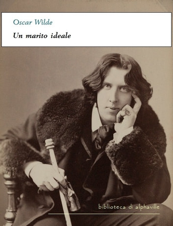 Un marito ideale ebook by Oscar Wilde