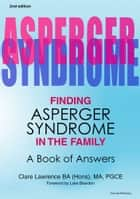 Finding Asperger Syndrome In The Family Second Edition - A Book of Answers ebook by Clare Lawrence