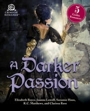 A Darker Passion - 5 Gothic Romances ebook by Elizabeth Boyce, Joanna Lowell, Suzanne Hoos,...