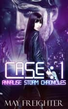 Case: 1 - Annalise Storm Chronicles, #2 ebook by May Freighter