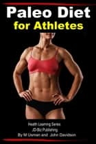 Paleo Diet for Athletes: Health Learning Series ebook by M Usman, John Davidson