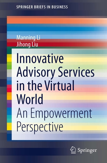 Innovative Advisory Services in the Virtual World - An Empowerment Perspective ebook by Manning Li,Jihong Liu
