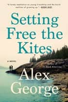 Setting Free the Kites ebook by Alex George