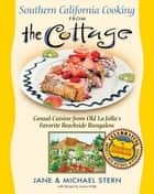 Southern California Cooking from the Cottage - Casual Cuisine from Old La Jolla's Favorite Beachside Bungalow ebook by Jane Stern, Michael Stern, Laura Wolfe