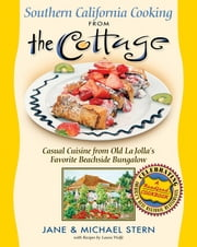 Southern California Cooking from the Cottage - Casual Cuisine from Old La Jolla's Favorite Beachside Bungalow ebook by Jane Stern,Michael Stern,Laura Wolfe