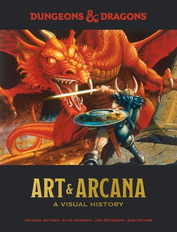 Dungeons & Dragons Art & Arcana - A Visual History ebook by Michael Witwer,Kyle Newman,Jon Peterson,Sam Witwer