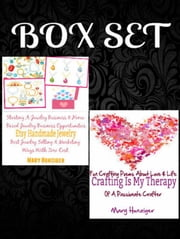 Box Set: Etsy Handmade Jewelry - Starting A Jewelry Business & Home Based Jewelry Business Opportunities - Best Jewelry Selling & Marketing Ways + Crafting Is My Therapy: Fun Crafting Poems ebook by Mary Hunziger