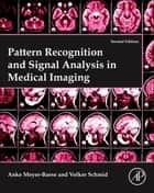 Pattern Recognition and Signal Analysis in Medical Imaging ebook by Anke Meyer-Baese,Volker J. Schmid
