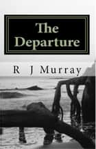 The Departure: Tales of the Triad, Book Three ebook by R J Murray