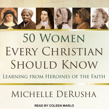 50 Women Every Christian Should Know - Learning from Heroines of the Faith audiobook by Michelle DeRusha