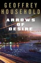 Arrows of Desire ebook by Geoffrey Household