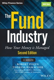 The Fund Industry - How Your Money is Managed ebook by Robert Pozen,Theresa Hamacher