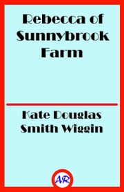 Rebecca of Sunnybrook Farm ebook by Kate Douglas Smith Wiggin