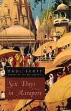 Six Days in Marapore - A Novel eBook by Paul Scott