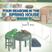 Four Seasons in the Spring House - Book 1 ebook by Susan R. Shutt