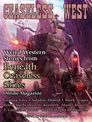 Ceaseless West: Weird Western Stories from Beneath Ceaseless Skies Online Magazine ebook by Gemma Files,Saladin Ahmed,Scott H. Andrews (Editor),Peter Darbyshire