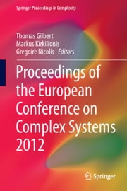 Proceedings of the European Conference on Complex Systems 2012 ebook by Thomas Gilbert,Markus Kirkilionis,Gregoire Nicolis