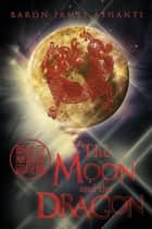 The Moon and The Dragon ebook by Baron James Ashanti