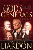 God's Generals: The Revivalists ebook by Roberts Liardon