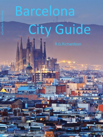 Barcelona City Guide - Interactive city search 2nd Editon ebook by R.G. Richardson
